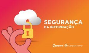 Segurança da Informação e Workplace: proteção de dados e pessoas